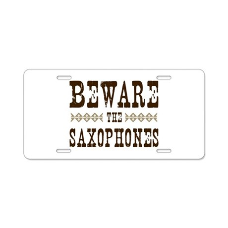 Beware the Saxophones Aluminum License Plate