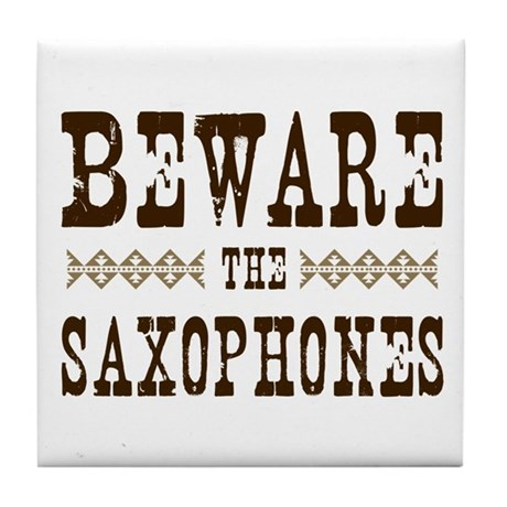 Beware the Saxophones Tile Coaster