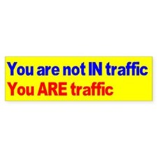 You are not IN traffic you AR Bumper Sticker