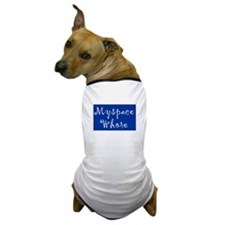 MySpace Whore Dog T-Shirt