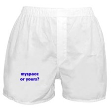 MySpace or Yours Boxer Shorts