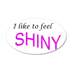 I like to feel shiny 22x14 Oval Wall Peel