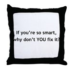 If you're so smart... Throw Pillow