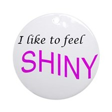 I like to feel shiny Ornament (Round)
