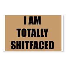 """I AM TOTALLY SHITFACED"" Rectangle Decal"
