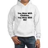 You Mess With Chickens, You M Jumper Hoody