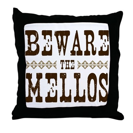 Beware the Mellos Throw Pillow