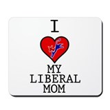 I Love My Liberal Mom Mousepad