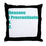 Reasons I Procrastinate Throw Pillow