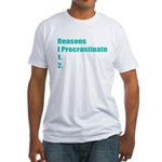 Reasons I Procrastinate Fitted T-Shirt