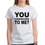 You Talking (Communicating) T Women's T-Shirt