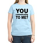 You Talking (Communicating) T Women's Light T-Shir