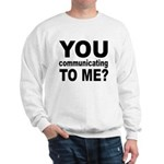 You Talking (Communicating) T Sweatshirt