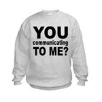 You Talking (Communicating) T Kids Sweatshirt