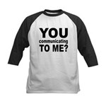 You Talking (Communicating) T Kids Baseball Jersey