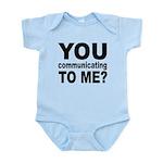 You Talking (Communicating) T Infant Bodysuit