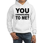 You Talking (Communicating) T Hooded Sweatshirt