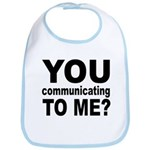 You Talking (Communicating) T Bib