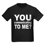 You Talking (Communicating) T Kids Dark T-Shirt
