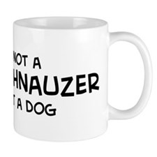 If it's not a Giant Schnauzer Mug