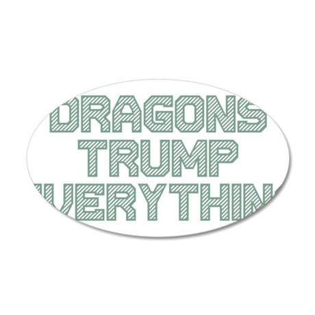 Dragons Trump Everything 22x14 Oval Wall Peel