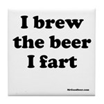 I brew the beer I fart Tile Coaster