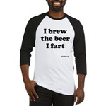 I brew the beer I fart Baseball Jersey