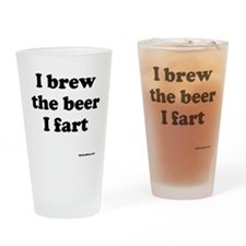 I brew the beer I fart Pint Glass
