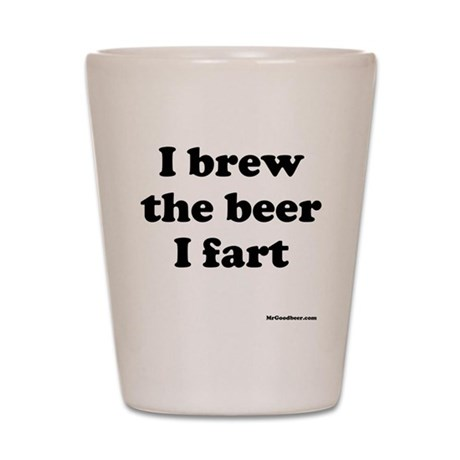 I brew the beer I fart Shot Glass