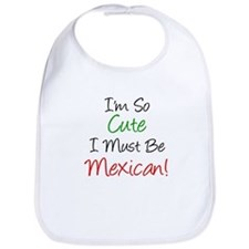 I'm So Cute Must Be Mexican Bib