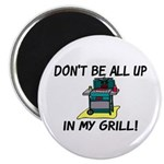 All Up In My Grill Magnet