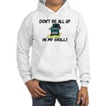 All Up In My Grill Hooded Sweatshirt