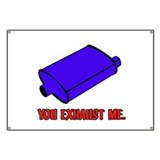 You Exhaust Me Banner