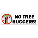 No Tree Huggers Bumper Bumper Sticker