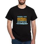 Thank You Global Warming For Dark T-Shirt