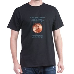 If You Give a Liberal a Penny Dark T-Shirt