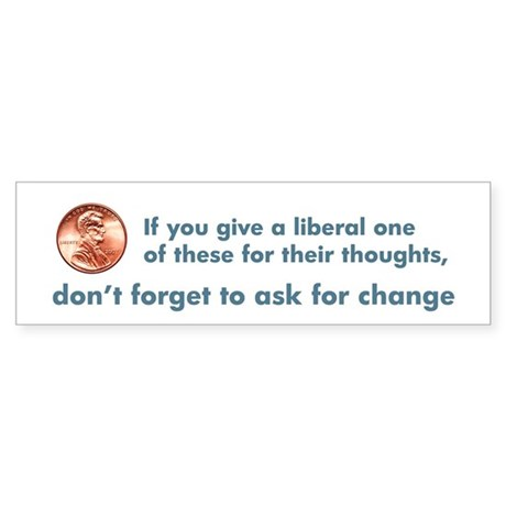 If You Give a Liberal a Penny Sticker (Bumper)