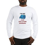 I'm Not 40 Long Sleeve T-Shirt