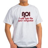 No! I won't fix your computer T-Shirt
