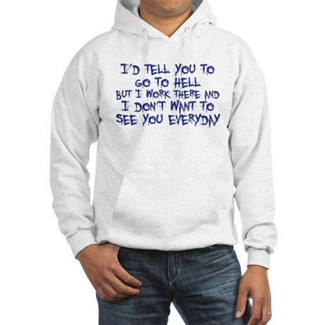 I'd tell you to go to hell Hooded Sweatshirt