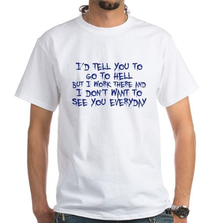 I'd tell you to go to hell White T-Shirt