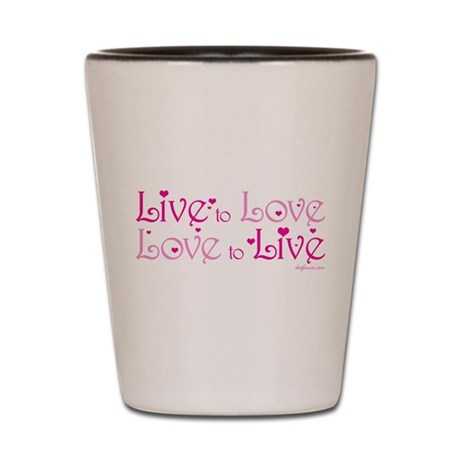Live to Love Shot Glass