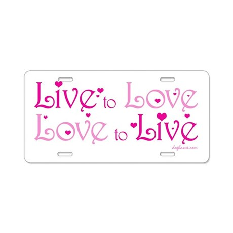 Live to Love Aluminum License Plate