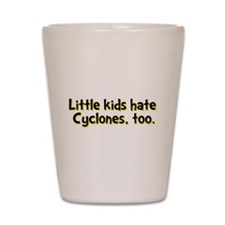 Little Kids Hate Cyclones Shot Glass