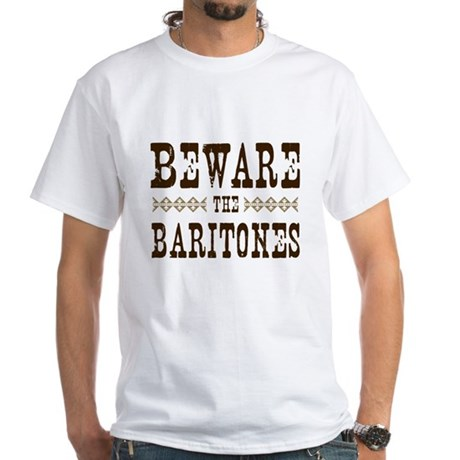 Beware the Baritones White T-Shirt