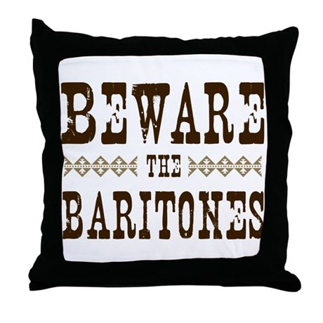 Beware the Baritones Throw Pillow