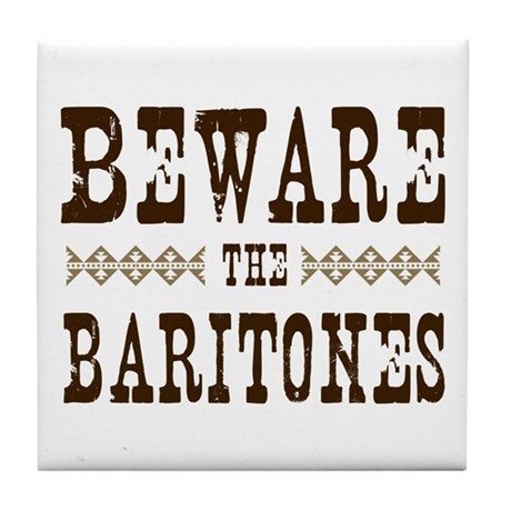 Beware the Baritones Tile Coaster