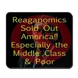 Reaganomics Sold Out America Mousepad