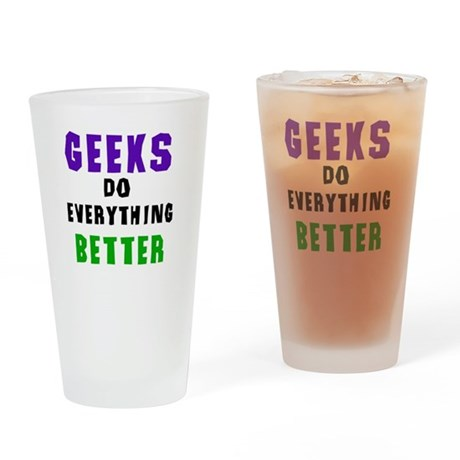 Geeks Do Everything Better Pint Glass