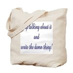 Stop talking - write! Tote Bag